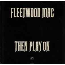 FLEETWOOD MAC - THEN PLAY ON - LP UK 1970 - EXCELLENT+